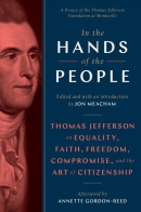 In the hands of the people : Thomas Jefferson on equality, faith, freedom, compromise, and the art of citizenship