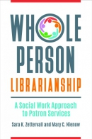 Whole person librarianship : a social work approach to patron services