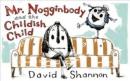 Mr. Nogginbody and the childish child
