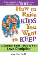 How to raise kids you want to keep : the proven discipline program your kids will love (and that really works!)