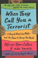 When they call you a terrorist : a story of Black Lives Matter and the power to change the world