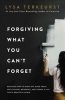 Forgiving What You Can't Forget : Discover How To Move On, Make Peace With Painful Memories, And Create A Life That's Beautiful Again
