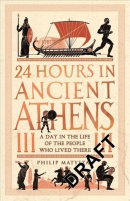 24 hours in ancient Athens : a day in the life of the people who lived there