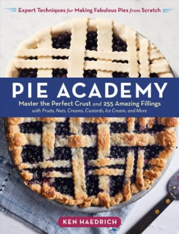 Pie Academy : Master The Perfect Crust And 255 Amazing Fillings With Fruits, Nuts, Creams, Custards, Ice Cream, And More : Expert Techniques For Making Fabulous Pies From Scratch
