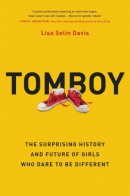 Tomboy : the surprising history and future of girls who dare to be different