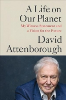 A life on our planet : my witness statement and a vision for the future