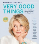 Martha Stewart's very good things : clever tips & genius ideas for an easier, more enjoyable life