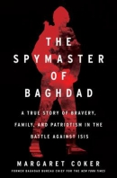 The spymaster of Baghdad : a true story of bravery, family, and patriotism in the battle against ISIS