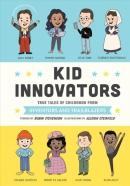 Kid innovators : true tales of childhood from inventors and trailblazers