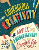 Courageous creativity : advice and encouragement for the creative life