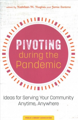 Pivoting During The Pandemic : Ideas For Serving Your Community Anytime, Anywhere