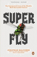 Super fly : the unexpected lives of the world's most successful insects