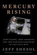 Mercury rising : John Glenn, John Kennedy, and the new battleground of the Cold War