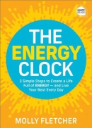 The energy clock : 3 simple steps to create a life full of energy-- and live your best every day