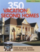 350 vacation & second homes : home building advice, landscapes, and designs