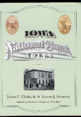Iowa National Bank Notes : A Comprehensive Census Of The Notes And History Of The Banks