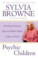 Psychic children : revealing the intuitive gifts and hidden abilities of boys and girls