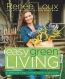 Easy Green Living : The Ultimate Guide To Simple, Eco-friendly Choices For You And Your Home
