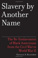 Slavery by another name : the re-enslavement of Black people in America from the Civil War to World War II / Douglas A. Blackmon