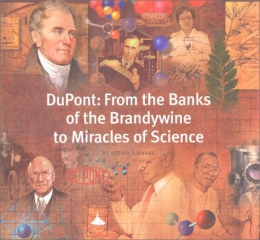 DuPont : From The Banks Of The Brandywine To Miracles Of Science