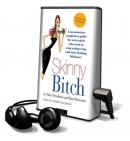Skinny bitch [Playaway] : a no-nonsense tough-love guide for savvy girls who want to stop eating crap and start looking fabulous!