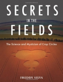 Secrets in the fields : the science and mysticism of crop circles