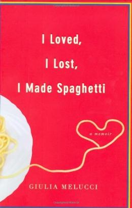 I Loved, I Lost, I Made Spaghetti : A Memoir