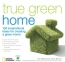 True Green Home : 100 Inspirational Ideas For Creating A Green Environment At Home