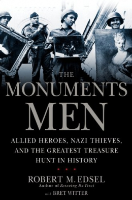 The Monuments Men : Allied Heroes, Nazi Thieves, And The Greatest Treasure Hunt In History