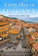 Every day in Tuscany : seasons of an Italian life