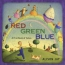 Red Green Blue : A First Book Of Colors