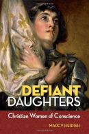 Defiant daughters : Christian women of conscience
