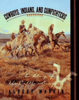 Cowboys, Indians, And Gunfighters : The Story Of The Cattle Kingdom