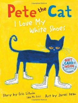 Pete The Cat : I Love My White Shoes