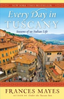 Every day in Tuscany [downloadable ebook]