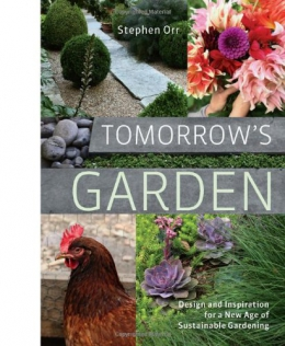 Tomorrow's Garden : Design And Inspiration For A New Age Of Sustainable Gardening