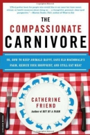 The compassionate carnivore [downloadable ebook] / or, how to keep animals happy, save Old MacDonald's Farm, reduce your hoofprint, and still eat meat