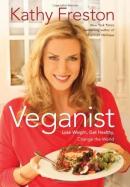 Veganist : lose weight, get healthy, change the world