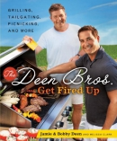The Deen bros. get fired up : grilling, tailgating, picnicking, and more