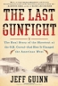 The Last Gunfight : The Real Story Of The Shootout At The O.K.  Corral And How It Changed The American West