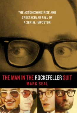 The Man In The Rockefeller Suit : The Astonishing Rise And Spectacular Fall Of A Serial Impostor