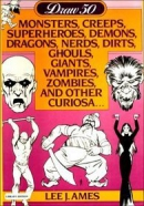 Draw 50 monsters, creeps, superheroes, demons, dragons, nerds, dirts, ghouls, giants, vampires, zombies, and other curiosa ...