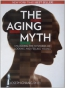The Aging Myth : Unlocking The Mysteries Of Looking And Feeling Young