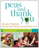 Peas and thank you : simple meatless meals the whole family will love