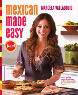 Mexican Made Easy : Everyday Ingredients, Extraordinary Flavor