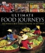 Ultimate Food Journeys : The World's Best Dishes & Where To Eat Them