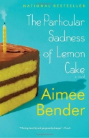 The particular sadness of lemon cake : a novel