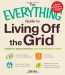 The Everything Guide To Living Off The Grid : A Back-to-basics Manual For Independent Living