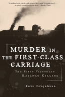 Murder in the first-class carriage : the first Victorian railway killing