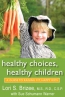 Healthy Choices, Healthy Children : A Guide To Raising Fit, Happy Kids